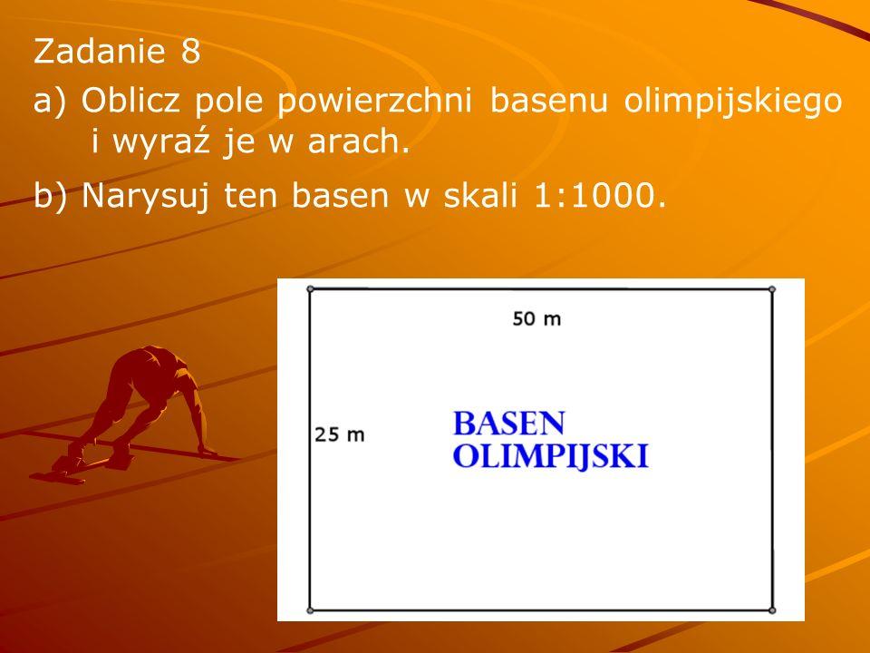 Zadanie 8 a) Oblicz pole powierzchni basenu olimpijskiego i wyraź je w arach.