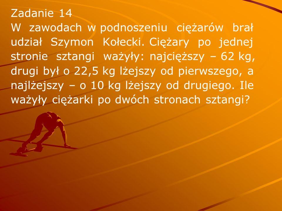 Zadanie 14 W zawodach w podnoszeniu ciężarów brał. udział Szymon Kołecki. Ciężary po jednej.
