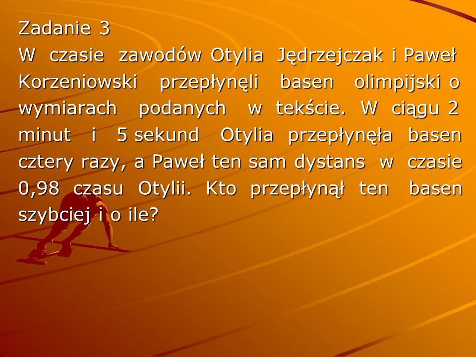 Zadanie 3 W czasie zawodów Otylia Jędrzejczak i Paweł Korzeniowski przepłynęli basen olimpijski o wymiarach podanych w tekście.