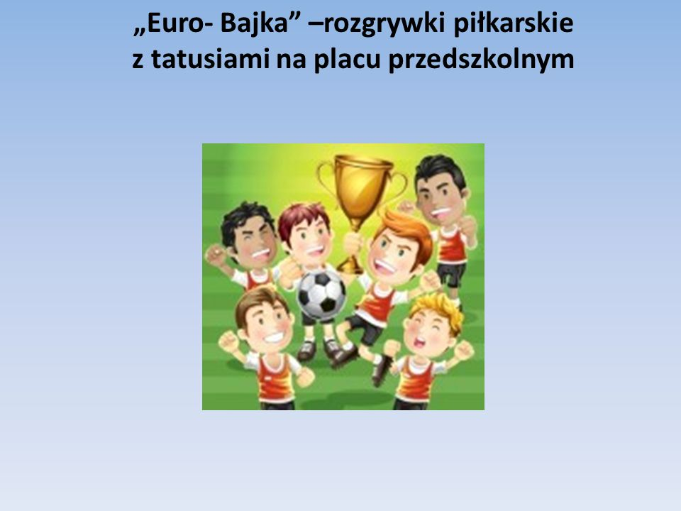 """""""Euro- Bajka –rozgrywki piłkarskie z tatusiami na placu przedszkolnym"""