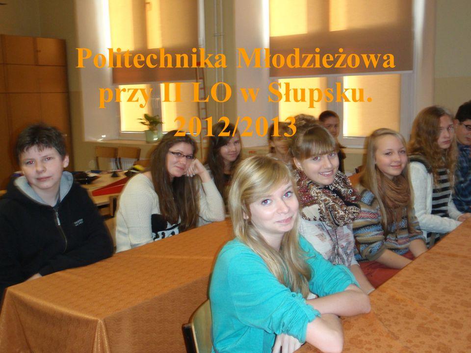Politechnika Młodzieżowa przy II LO w Słupsku. 2012/2013