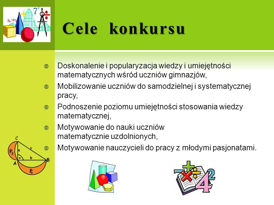 Cele konkursuDoskonalenie i popularyzacja wiedzy i umiejętności matematycznych wśród uczniów gimnazjów,