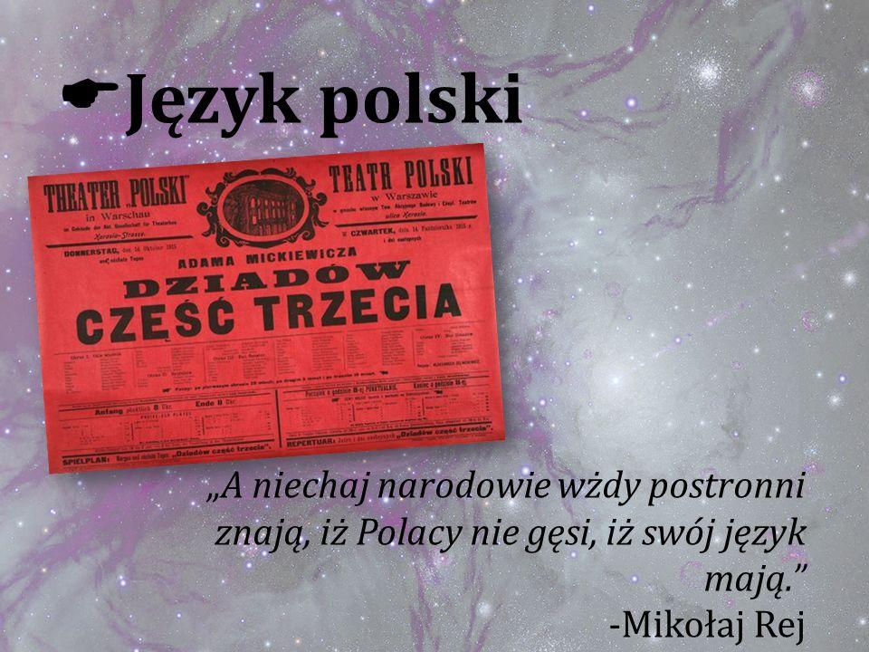 """Język polski """"A niechaj narodowie wżdy postronni znają, iż Polacy nie gęsi, iż swój język mają. -Mikołaj Rej."""