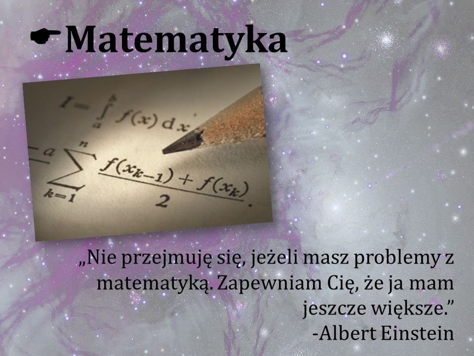 """Matematyka """"Nie przejmuję się, jeżeli masz problemy z matematyką. Zapewniam Cię, że ja mam jeszcze większe."""