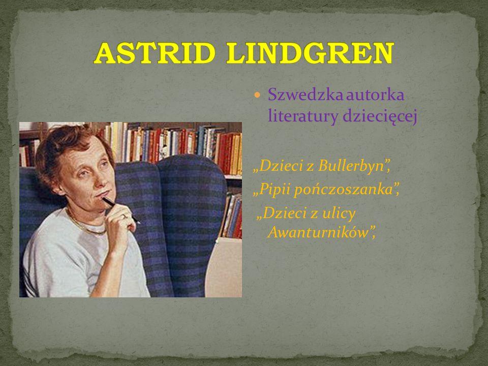 ASTRID LINDGREN Szwedzka autorka literatury dziecięcej