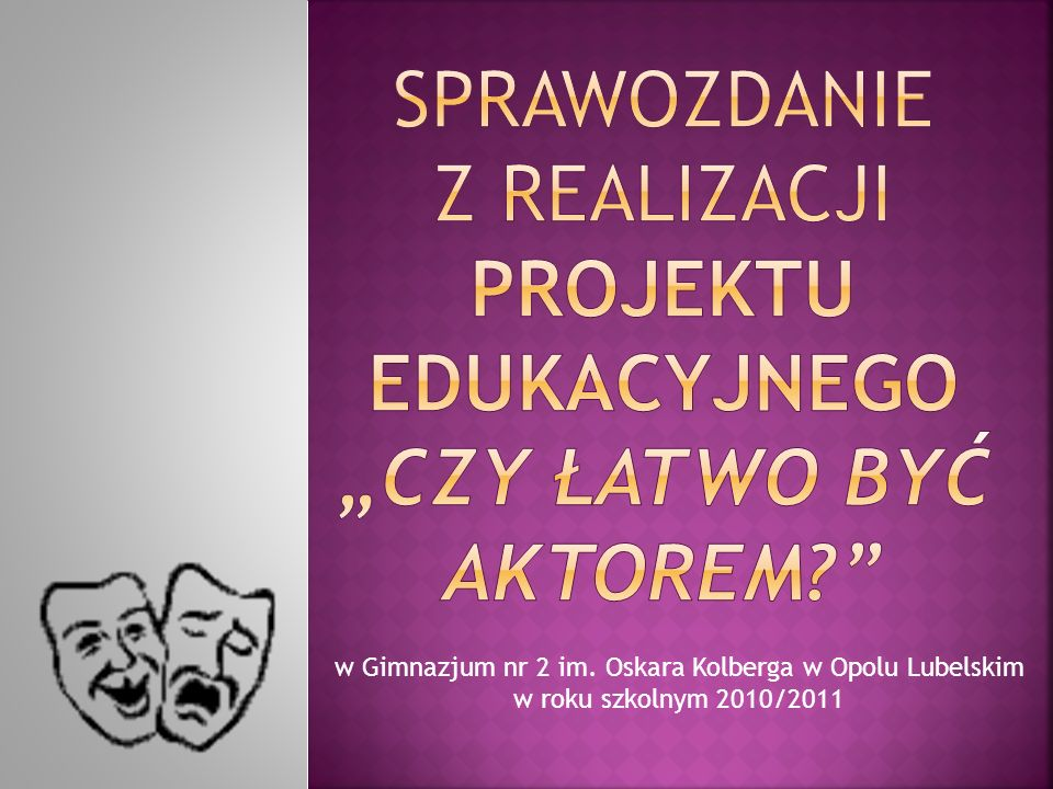 """Sprawozdanie z realizacji projektu edukacyjnego """"CZY ŁATWO BYĆ AKTOREM"""