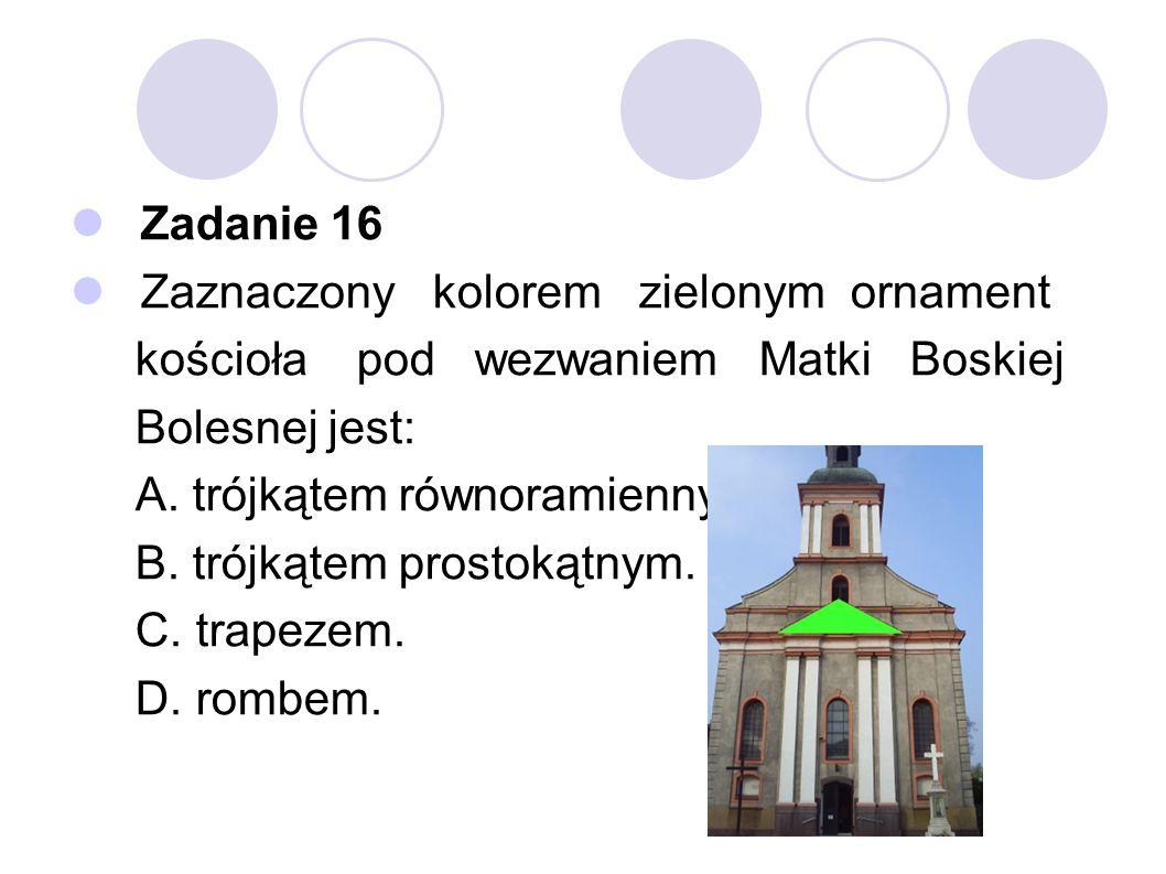Zadanie 16 Zaznaczony kolorem zielonym ornament. kościoła pod wezwaniem Matki Boskiej.
