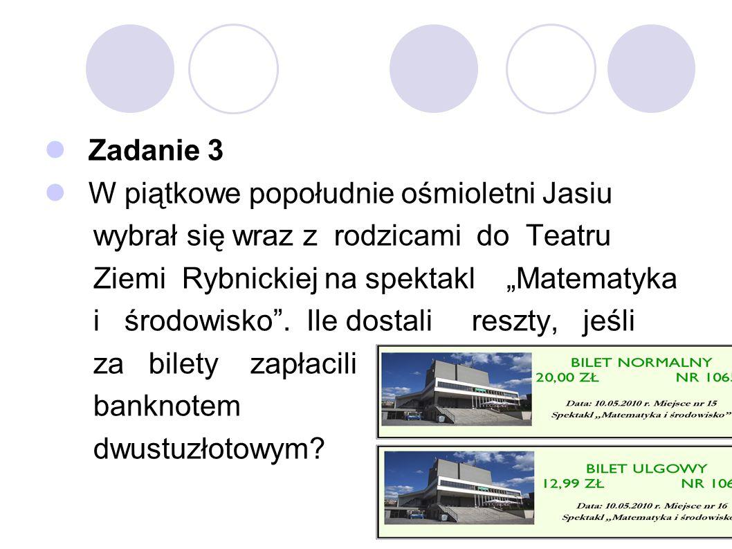 """Zadanie 3 W piątkowe popołudnie ośmioletni Jasiu. wybrał się wraz z rodzicami do Teatru. Ziemi Rybnickiej na spektakl """"Matematyka."""
