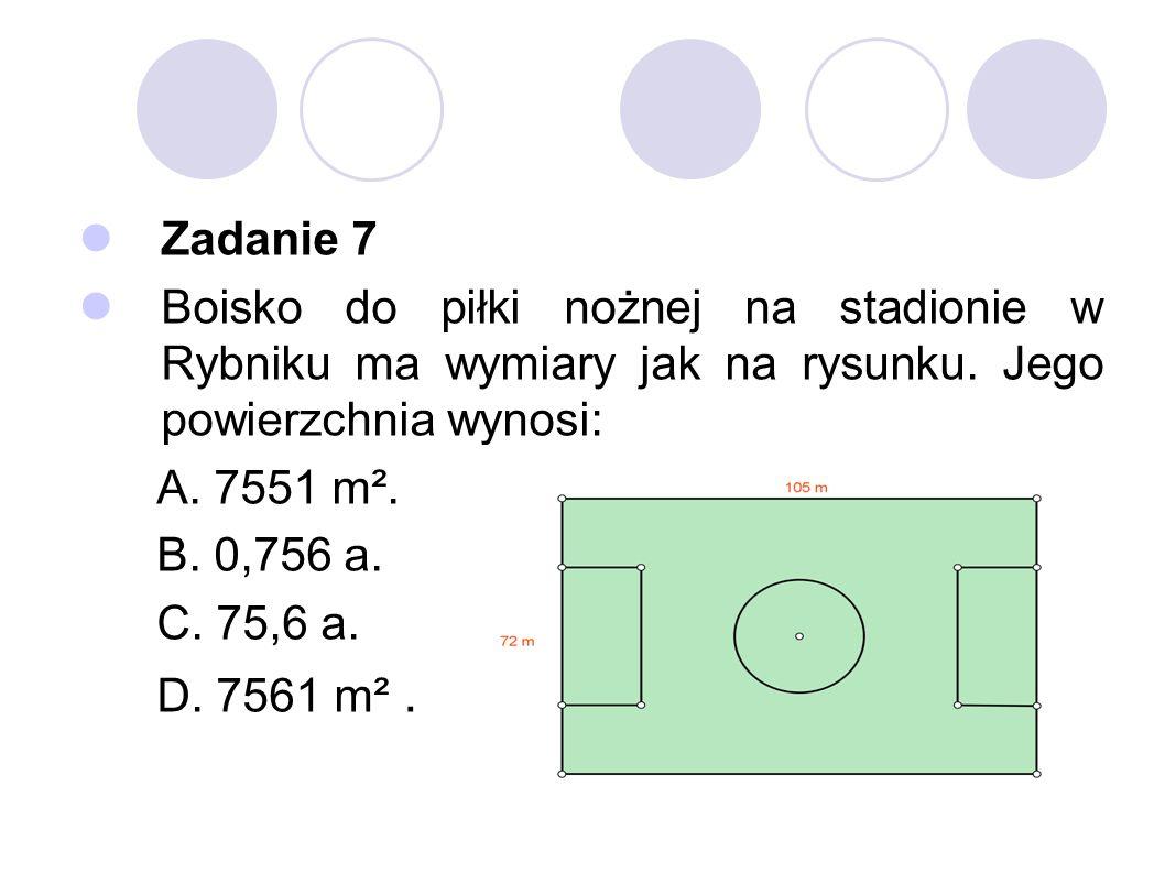 Zadanie 7 Boisko do piłki nożnej na stadionie w Rybniku ma wymiary jak na rysunku. Jego powierzchnia wynosi: