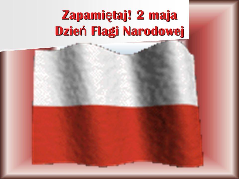 Zapamiętaj! 2 maja Dzień Flagi Narodowej