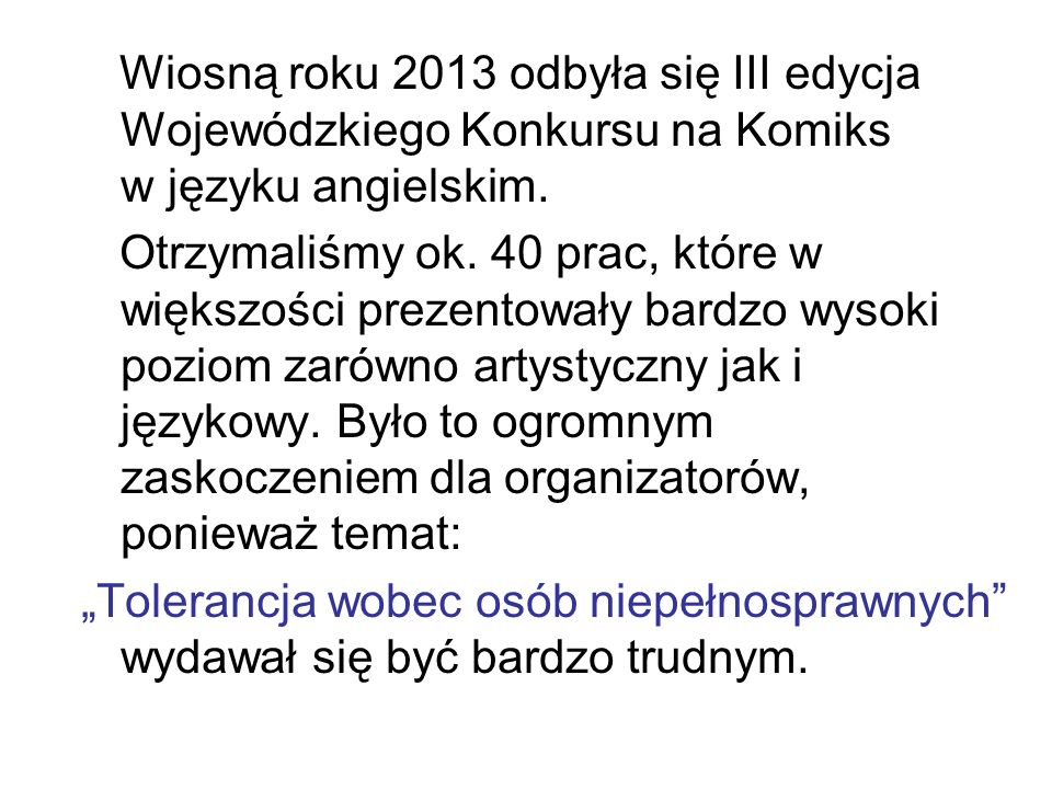 Wiosną roku 2013 odbyła się III edycja Wojewódzkiego Konkursu na Komiks w języku angielskim.