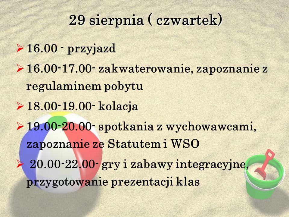 29 sierpnia ( czwartek) 16.00 - przyjazd