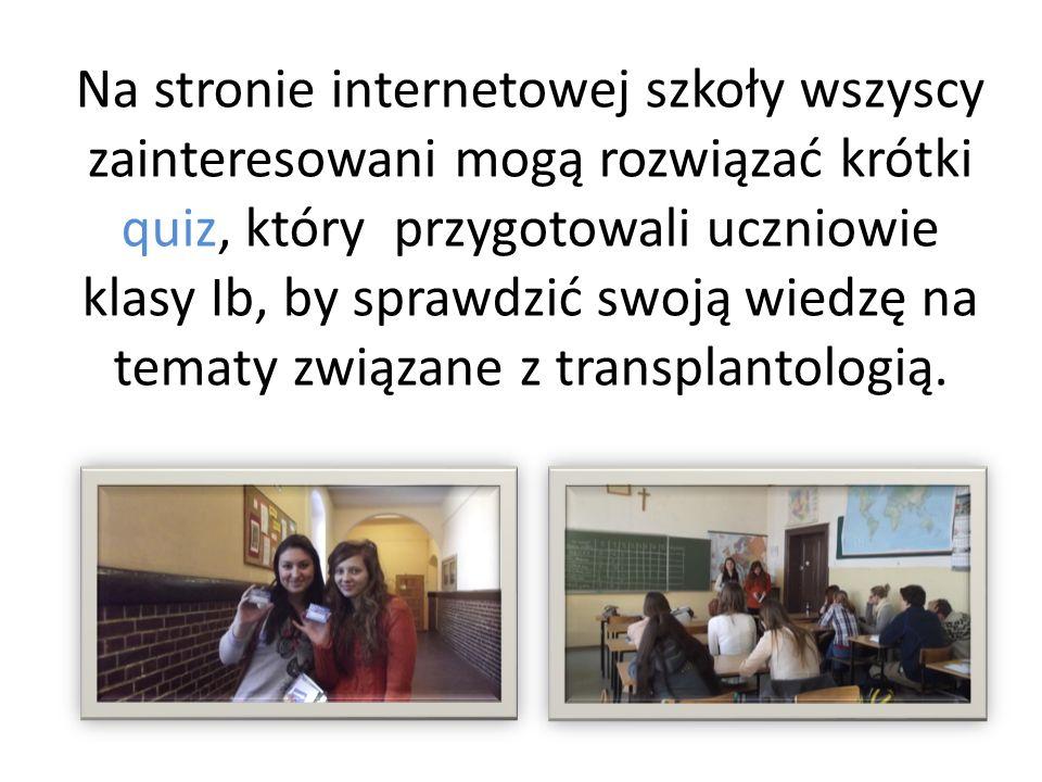 Na stronie internetowej szkoły wszyscy zainteresowani mogą rozwiązać krótki quiz, który przygotowali uczniowie klasy Ib, by sprawdzić swoją wiedzę na tematy związane z transplantologią.