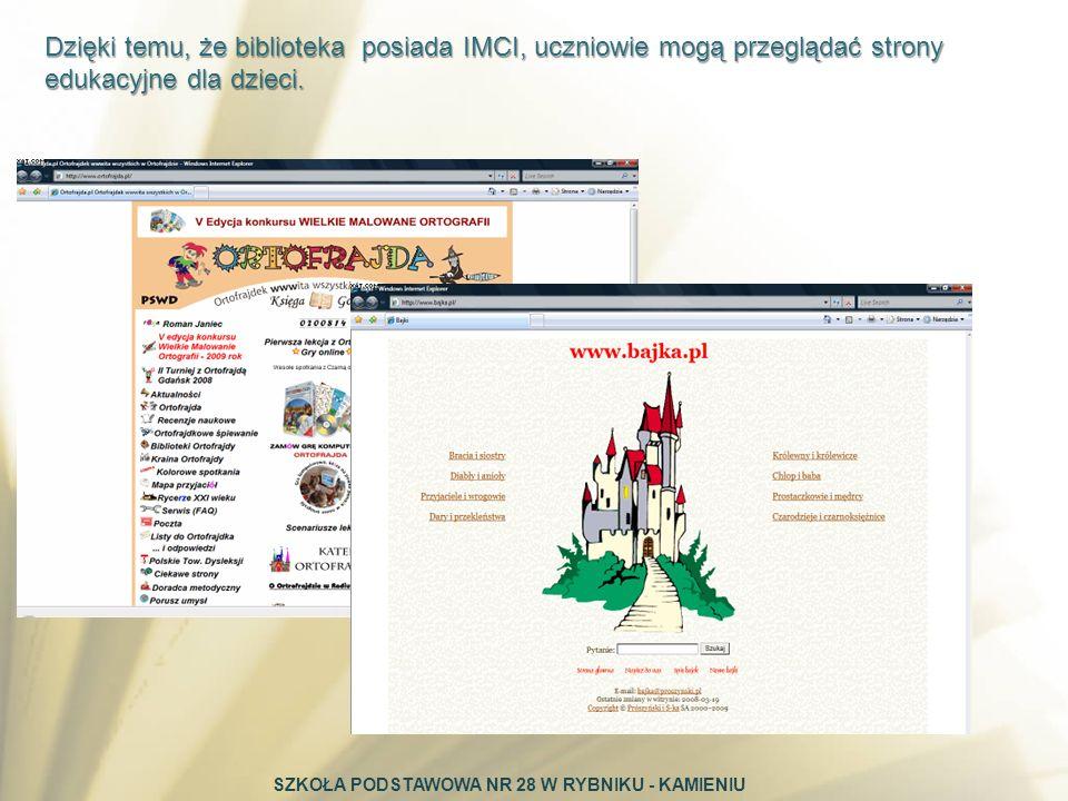 Dzięki temu, że biblioteka posiada IMCI, uczniowie mogą przeglądać strony edukacyjne dla dzieci.