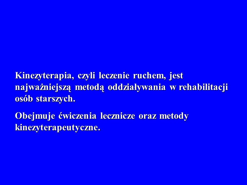 Kinezyterapia, czyli leczenie ruchem, jest najważniejszą metodą oddziaływania w rehabilitacji osób starszych.
