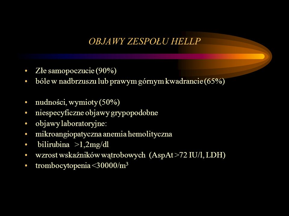 OBJAWY ZESPOŁU HELLP Złe samopoczucie (90%)