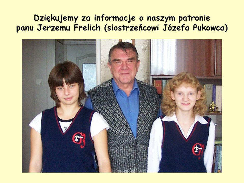 Dziękujemy za informacje o naszym patronie panu Jerzemu Frelich (siostrzeńcowi Józefa Pukowca)