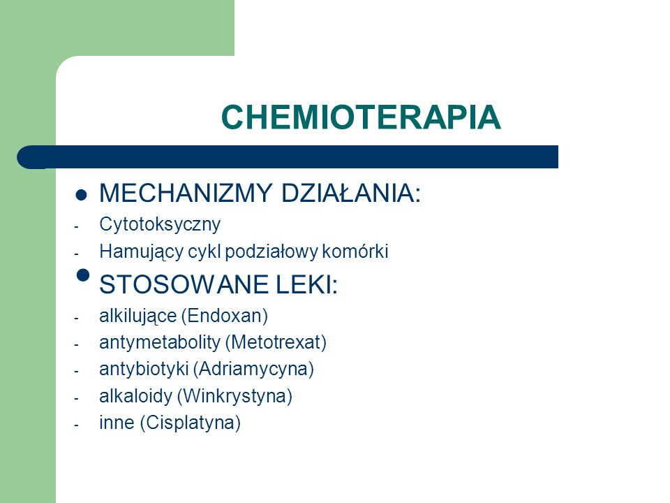 CHEMIOTERAPIA MECHANIZMY DZIAŁANIA: STOSOWANE LEKI: Cytotoksyczny