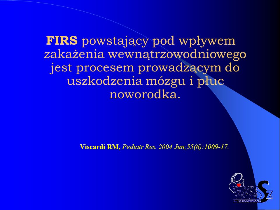 FIRS powstający pod wpływem zakażenia wewnątrzowodniowego jest procesem prowadzącym do uszkodzenia mózgu i płuc noworodka.
