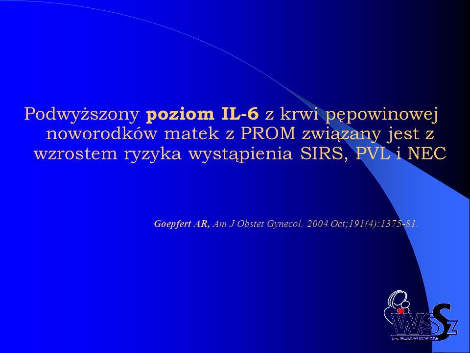 Podwyższony poziom IL-6 z krwi pępowinowej noworodków matek z PROM związany jest z wzrostem ryzyka wystąpienia SIRS, PVL i NEC
