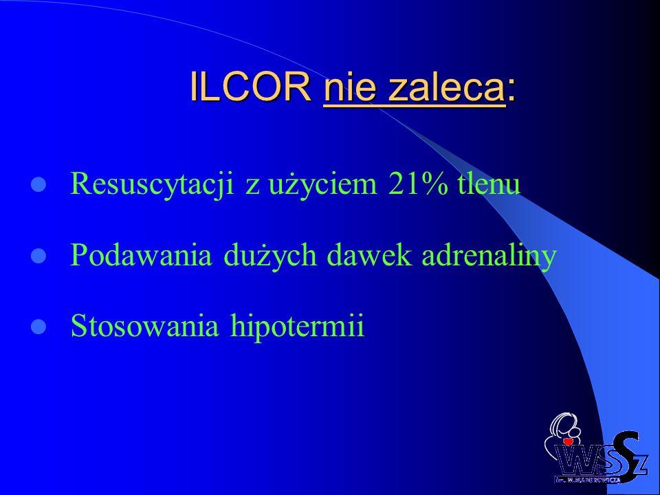 ILCOR nie zaleca: Resuscytacji z użyciem 21% tlenu