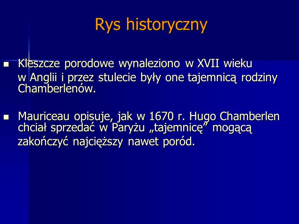 Rys historyczny Kleszcze porodowe wynaleziono w XVII wieku