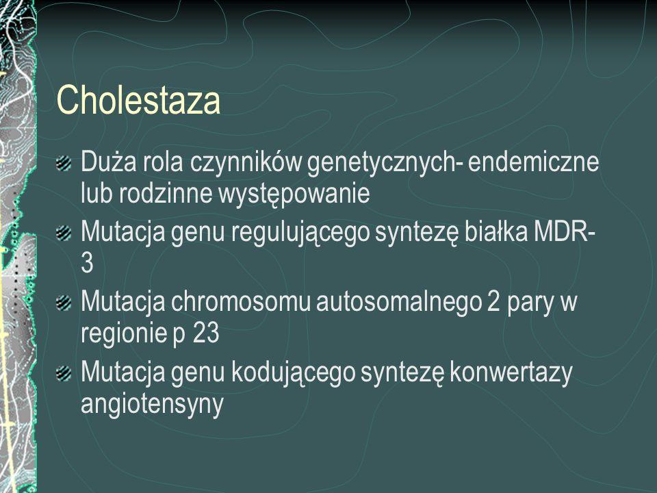 CholestazaDuża rola czynników genetycznych- endemiczne lub rodzinne występowanie. Mutacja genu regulującego syntezę białka MDR-3.