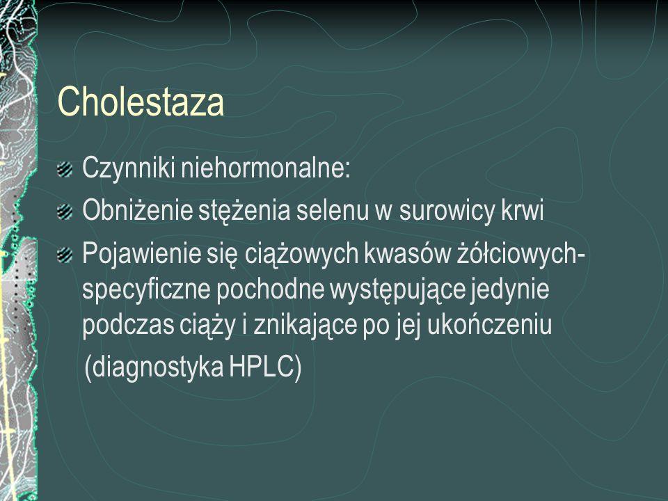 Cholestaza Czynniki niehormonalne: