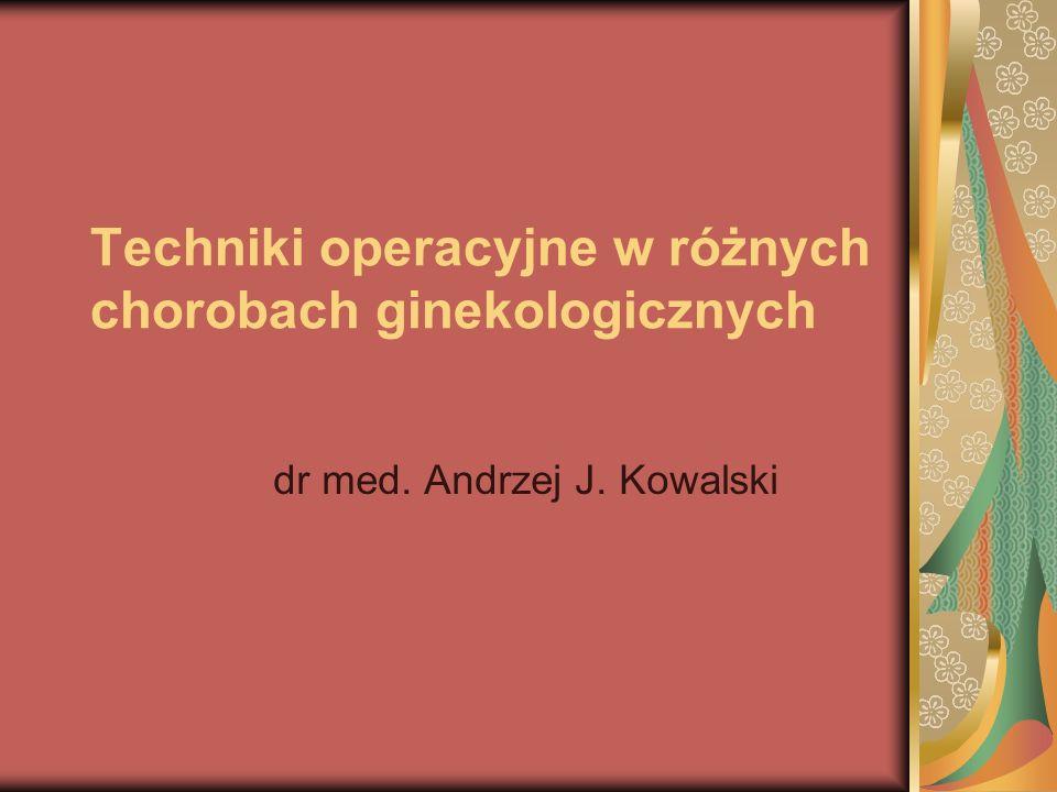 Techniki operacyjne w różnych chorobach ginekologicznych