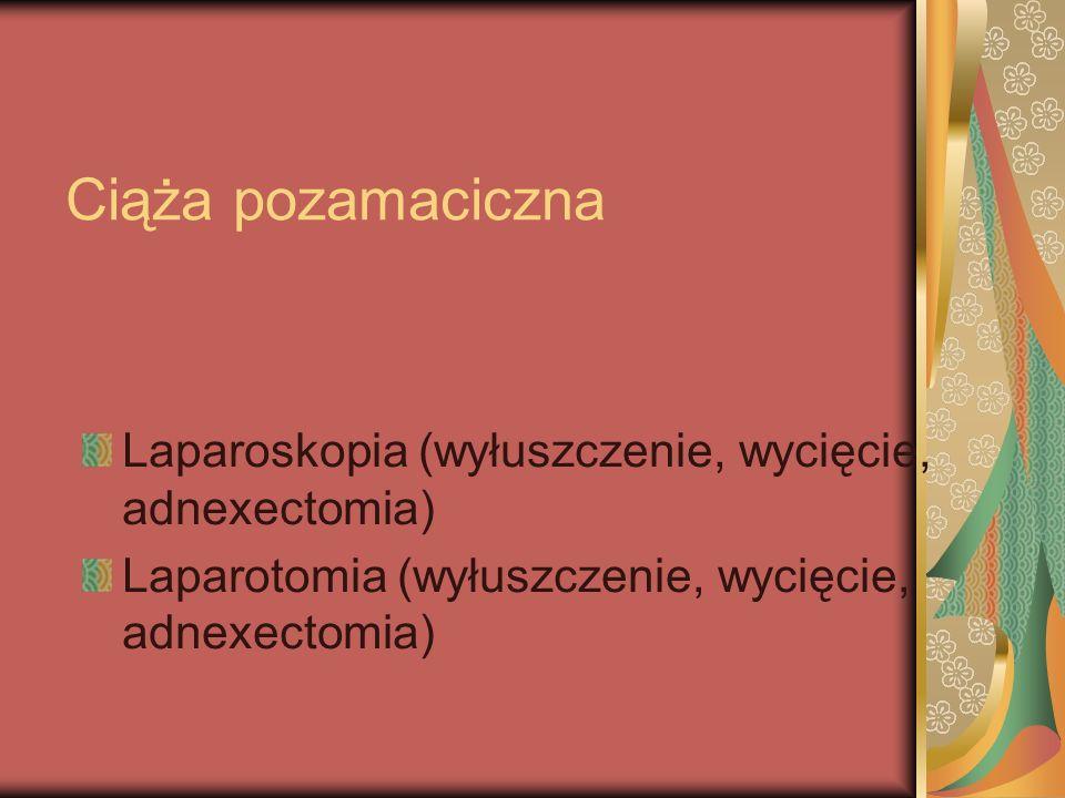 Ciąża pozamaciczna Laparoskopia (wyłuszczenie, wycięcie, adnexectomia)