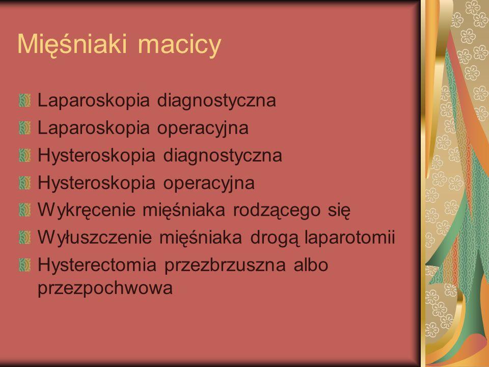 Mięśniaki macicy Laparoskopia diagnostyczna Laparoskopia operacyjna