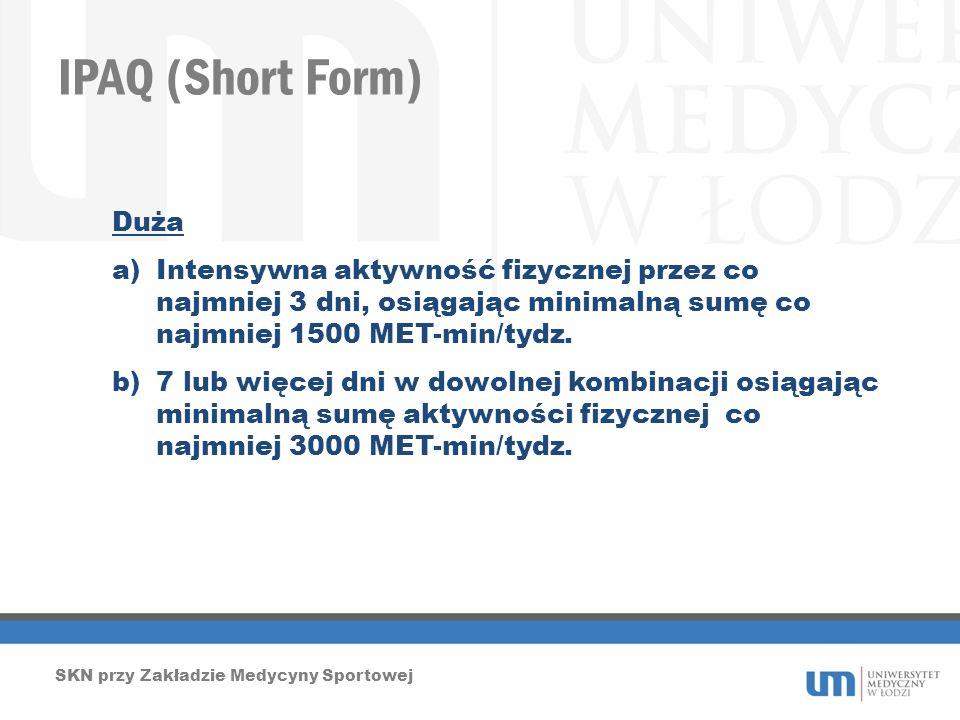 IPAQ (Short Form) Duża. Intensywna aktywność fizycznej przez co najmniej 3 dni, osiągając minimalną sumę co najmniej 1500 MET-min/tydz.