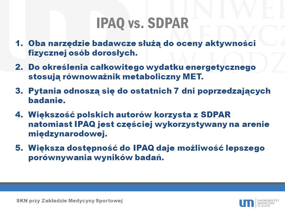 IPAQ vs. SDPAR Oba narzędzie badawcze służą do oceny aktywności fizycznej osób dorosłych.