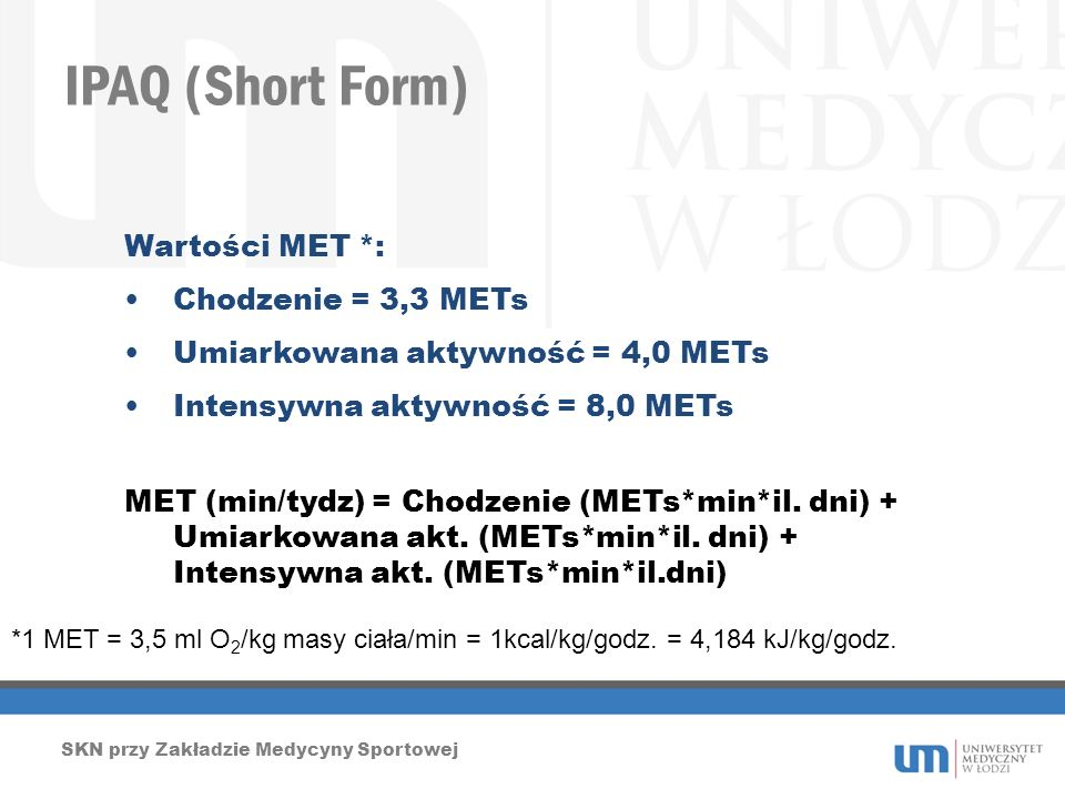IPAQ (Short Form) Wartości MET *: Chodzenie = 3,3 METs