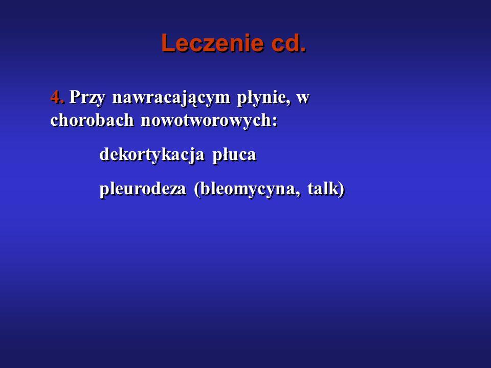 Leczenie cd. 4. Przy nawracającym płynie, w chorobach nowotworowych: