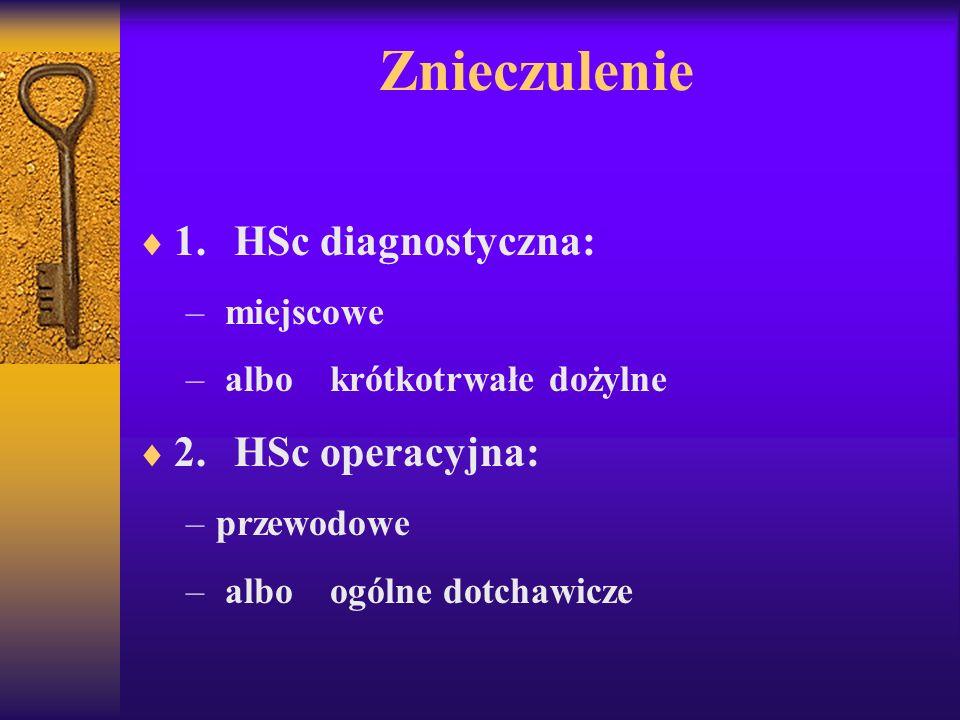 Znieczulenie 1. HSc diagnostyczna: 2. HSc operacyjna: miejscowe