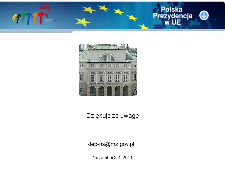 Dziękuję za uwagę dep-ns@mz.gov.pl November 3-4, 2011