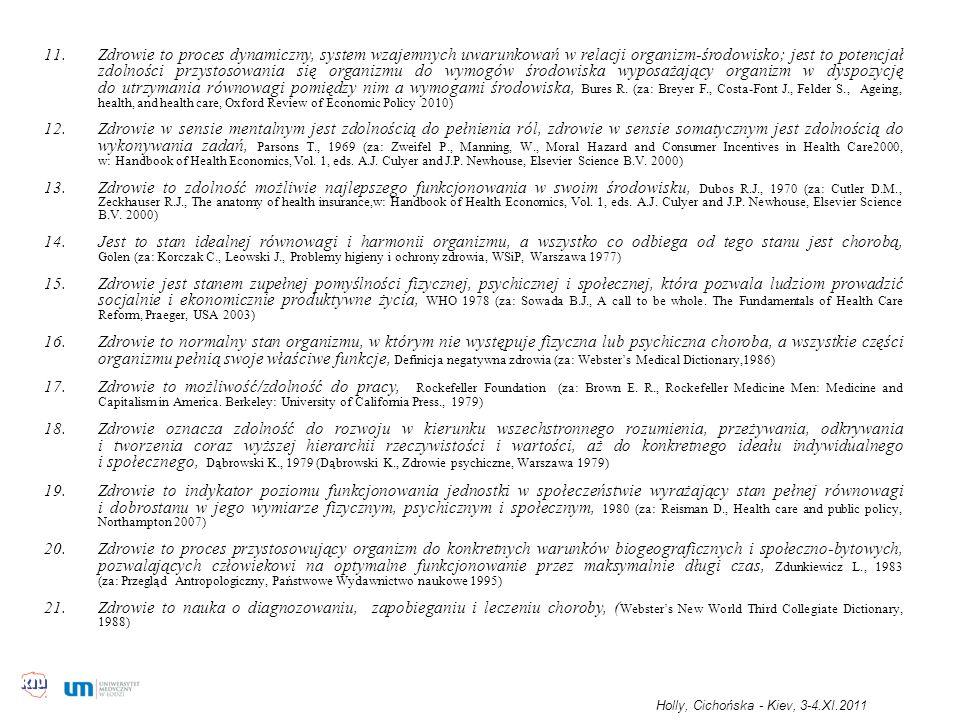 Zdrowie to proces dynamiczny, system wzajemnych uwarunkowań w relacji organizm-środowisko; jest to potencjał zdolności przystosowania się organizmu do wymogów środowiska wyposażający organizm w dyspozycję do utrzymania równowagi pomiędzy nim a wymogami środowiska, Bures R. (za: Breyer F., Costa-Font J., Felder S., Ageing, health, and health care, Oxford Review of Economic Policy 2010)