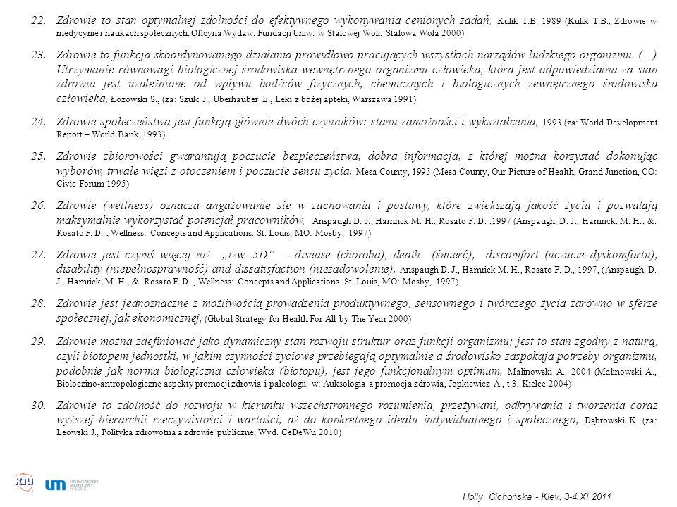 Zdrowie to stan optymalnej zdolności do efektywnego wykonywania cenionych zadań, Kulik T.B. 1989 (Kulik T.B., Zdrowie w medycynie i naukach społecznych, Oficyna Wydaw. Fundacji Uniw. w Stalowej Woli, Stalowa Wola 2000)