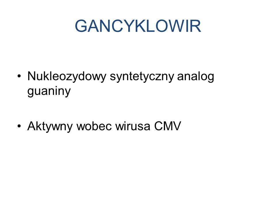 GANCYKLOWIR Nukleozydowy syntetyczny analog guaniny
