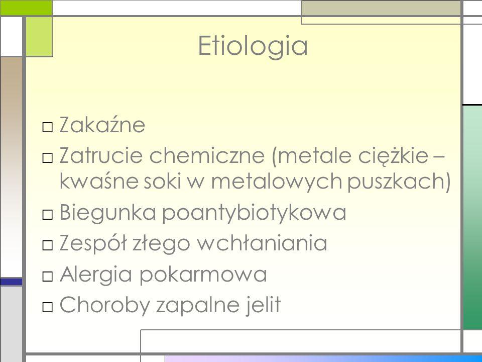 EtiologiaZakaźne. Zatrucie chemiczne (metale ciężkie – kwaśne soki w metalowych puszkach) Biegunka poantybiotykowa.
