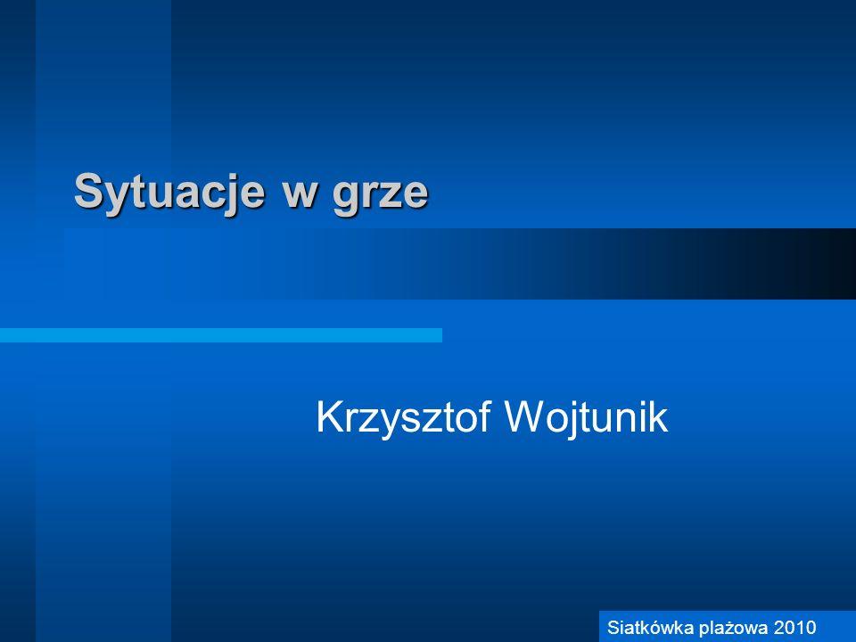 Sytuacje w grze Krzysztof Wojtunik Siatkówka plażowa 2010