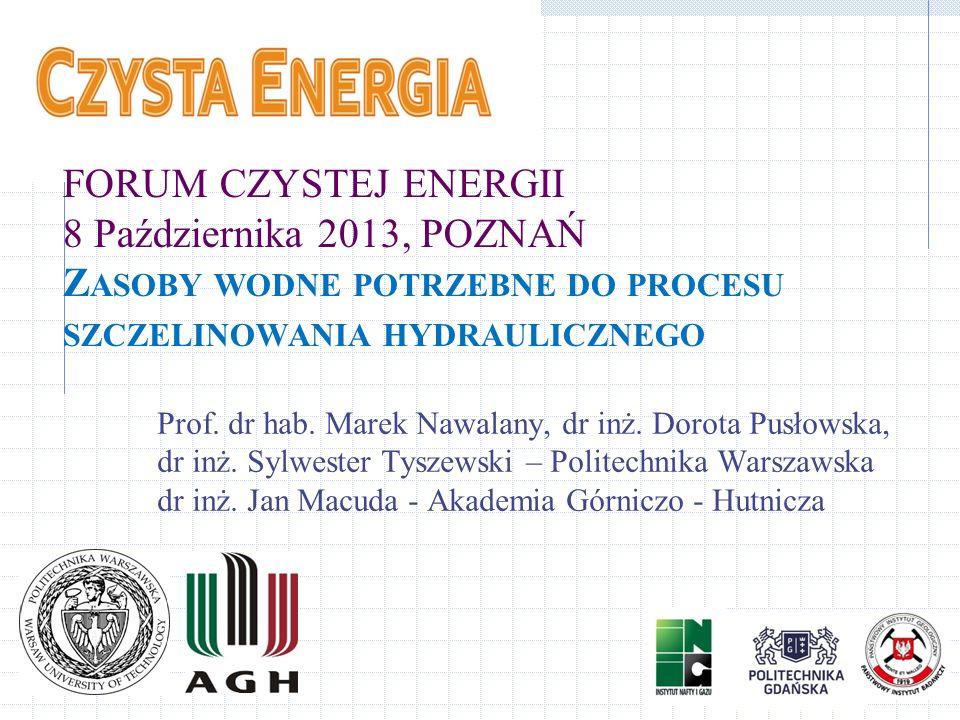 FORUM CZYSTEJ ENERGII 8 Października 2013, POZNAŃ Zasoby wodne potrzebne do procesu szczelinowania hydraulicznego