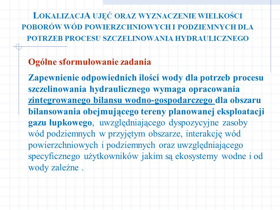 LokalizacjA ujęć oraz wyznaczenie wielkości poborów wód powierzchniowych i podziemnych dla potrzeb procesu szczelinowania hydraulicznego
