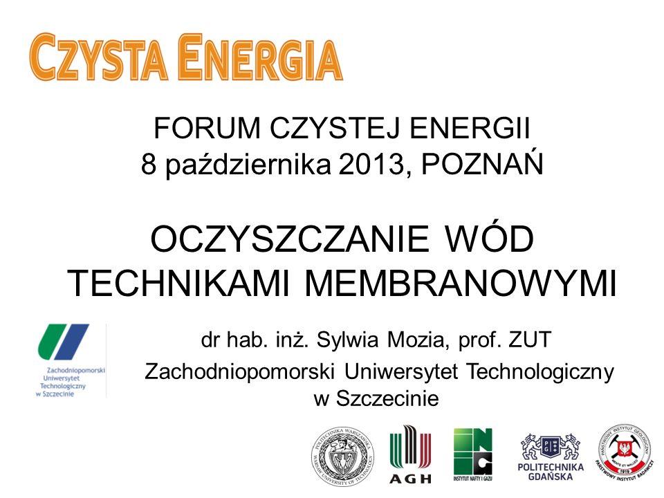 FORUM CZYSTEJ ENERGII 8 października 2013, POZNAŃ OCZYSZCZANIE WÓD TECHNIKAMI MEMBRANOWYMI