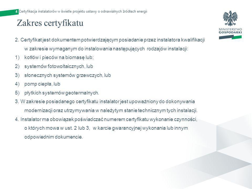 4 Certyfikacja instalatorów w świetle projektu ustawy o odnawialnych źródłach energii. Zakres certyfikatu.