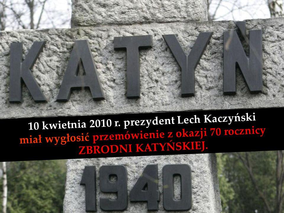 10 kwietnia 2010 r. prezydent Lech Kaczyński miał wygłosić przemówienie z okazji 70 rocznicy