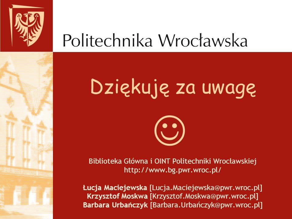  Dziękuję za uwagę Biblioteka Główna i OINT Politechniki Wrocławskiej