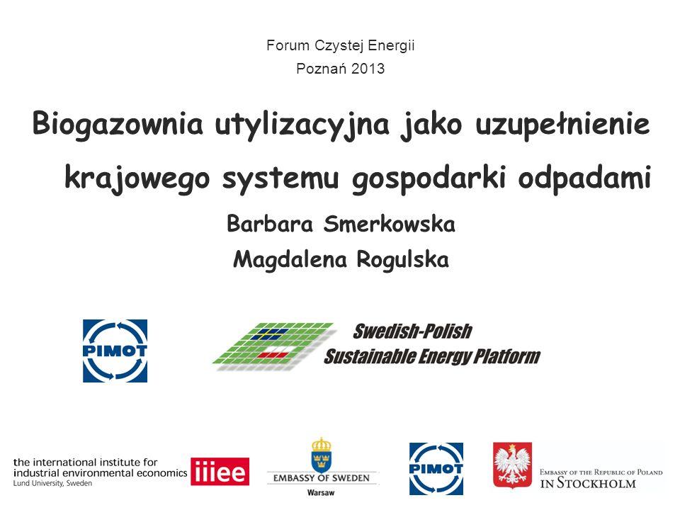 Forum Czystej Energii Poznań 2013. Biogazownia utylizacyjna jako uzupełnienie krajowego systemu gospodarki odpadami.