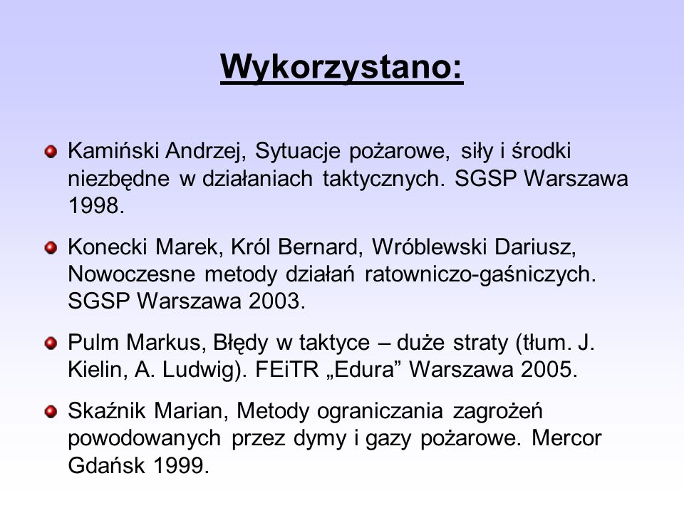 Wykorzystano: Kamiński Andrzej, Sytuacje pożarowe, siły i środki niezbędne w działaniach taktycznych. SGSP Warszawa 1998.